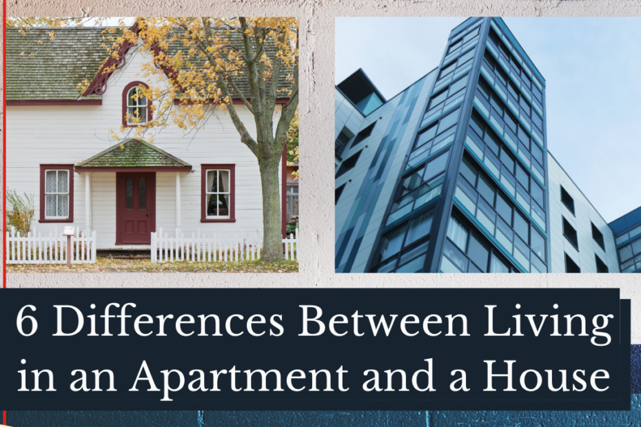 6 Differences between living in an Apartment and a house